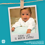 Every Life is Worth Living! www.usccb.org/respectlife