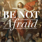 2017-18 Respect Life Materials: Be Not Afraid