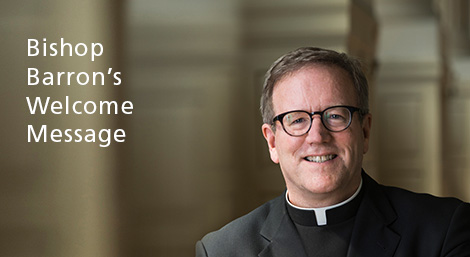 Bishop Barron's Welcome Message