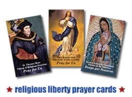 Our prayer cards for religious liberty feature images of St. Thomas More, Mary Immaculate and our Lady of Guadalupe.