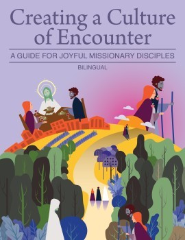 Creating a Culture of Encounter: A Guide for Joyful Missionary Disciples