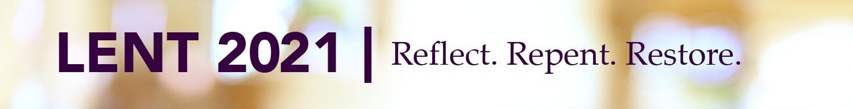 Lent 2021 Banner: reflect, repent, restore