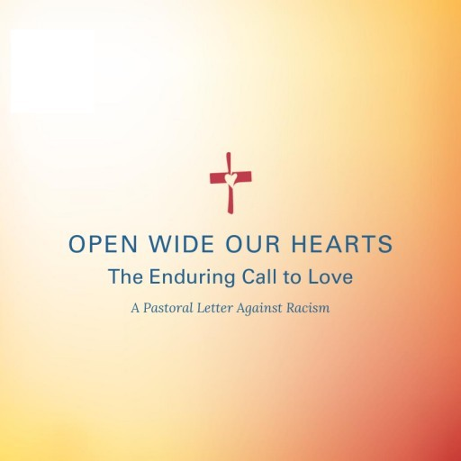 Open Wide Our Hearts: The Enduring Call to Love - A Pastoral Letter Against Racism