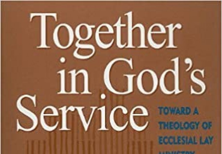 Together in God's Service: Toward a Theology a Theology of Ecclesial Lay Ministry